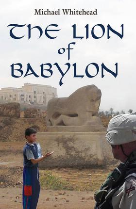 The Lion of Babylon is a novel on the Iraq war by Michael Whitehead. Haidar is an orphaned Iraqi boy who can see the future. The source of his special talent is a 2,500 year old statue called the Lion of Babylon.